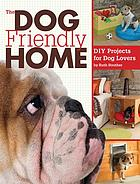 The Dog Friendly Home : DIY Projects for Dog Lovers