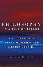 Philosophy in a time of terror : dialogues with Jürgen Habermas and Jacques Derrida