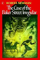The case of the Baker Street Irregular : a Sherlock Holmes story