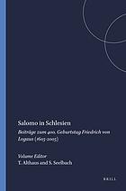 Salomo in Schlesien Beiträge zum 400. Geburtstag Friedrich von Logaus (1605-2005)