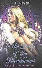 In the belly of the bloodhound : being an account of a particularly peculiar adventure in the life of Jacky Faber