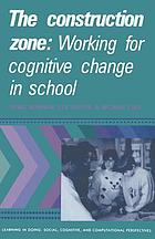 The construction zone : working for cognitive change in school