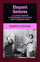 Eloquent gestures : the transformation of performance style in the Griffith Biograph films