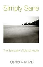 Simply sane : the spirituality of mental health