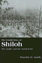 The untold story of Shiloh : the battle and the battlefield