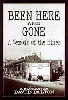 Been here and gone : a memoir of the blues