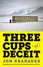 Three cups of deceit : how Greg Mortenson, humanitarian hero, lost his way