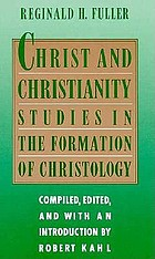 Christ and Christianity : studies in the formation of Christology