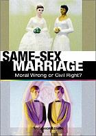 Same-sex marriage : moral wrong or civil right?