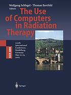 The use of computers in radiation therapy : XIIIth international conference : Heidelberg, Germany, May 22-25, 2000