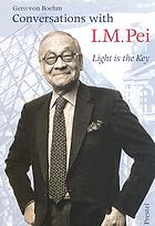 Conversations with I.M. Pei : light is the key