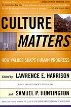 Culture matters : how values shape human progress