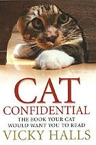 Cat confidential : the book your cat would want you to read