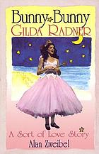Bunny, bunny : Gilda Radner : a sort of love story