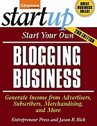 Start your own blogging business : generate income from advertisers, subscribers, merchandising and more