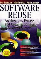 Software reuse : architecture process and organization for business success