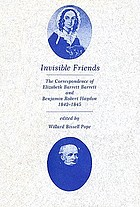 Invisible friends; the correspondence of Elizabeth Barrett Barrett and Benjamin Robert Haydon, 1842-1845