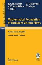 Mathematical foundation of turbulent viscous flows lectures given at the C.I.M.E. summer school held in Martina Franca, Italy, September 1-5, 2003