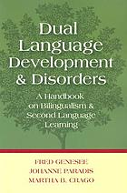 Dual language development and disorders : a handbook on bilingualism and second language learning