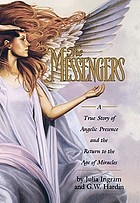 The messengers : a true story of angelic presence and the return to the age of miraclesThe Messengers