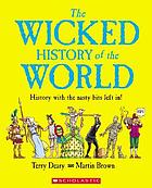 The wicked history of the world : history with the nasty bits left in!