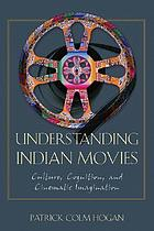 Understanding Indian movies : culture, cognition, and cinematic imagination