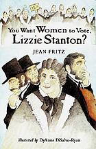 You want women to vote, Lizzie Stanton