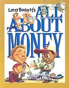 Larry Burkett's all about money : discovering the history, purpose and effect of money
