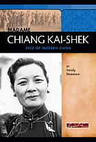 Madame Chiang Kai-shek : face of modern China