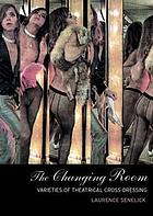 The changing room : sex, drag, and theatre