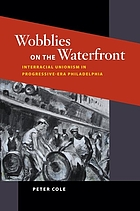 Wobblies on the waterfront interracial unionism in progressive-era Philadelphia