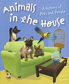 Animals in the house : a history of pets and people