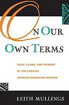 On our own terms : race, class, and gender in the lives of African American women