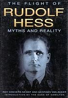 The flight of Rudolf Hess : myths and reality
