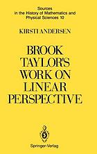 Brook Taylor's work on linear perspective : a study of Taylor's role in the history of perspective geometry ; including facsimiles of Taylor's two books on perspective