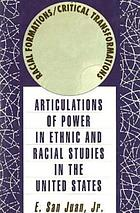 Racial formations/critical transformations : articulations of power in ethnic and racial studies in the United States