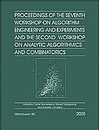Proceedings of the seventh workshop on Algorithm Engineering and Experiments and the second workshop on Analytic Algorithmics and Combinatorics
