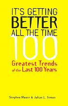 It's getting better all the time : 100 greatest trends of the 20th century