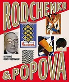Rodchenko&Popova : defining constructivismRodchenko & Popova - defining constructivism : [on the occasion of the Exhibition Rodchenko & Popova - Defining Constructivism, Tate Modern, London, 12 February - 17 May 2009 ; State Museum of Contemporary Art, Thessaloniki, 18 June - 20 September 2009 ; Muse Nacional Centro de Arte Reina Sofia, Madrid, 20 October 2009 - 31 January 2010]Rodchenko & Popova