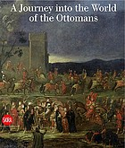 A journey into the world of the Ottomans : the art of Jean-Baptiste Vanmour, 1671-1737