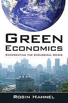 Green economics : confonting the ecologocal crisis