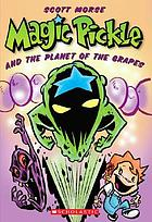 Magic Pickle and the planet of the grapes : a Graphix illustrated chapter book