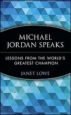Michael Jordan speaks : lessons from the world's greatest champion