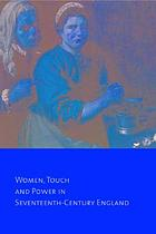 Common bodies : women, touch, and power in seventeenth-century EnglandCommon bodies : women, sex, and reproduction in seventeenth century England