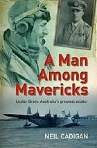 A man among mavericks : Lester Brain : Australia's greatest aviator