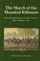 The march of the mounted riflemen : first United States military expedition to travel the full length of the Oregon trail from Fort Leavenworth to Fort Vancouver, May to October, 1849, as recorded in the journals of Major Osborne Cross and George Gibbs and the official report of Colonel Loring