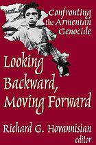 Looking backward, moving forward : confronting the Armenian Genocide
