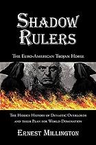 Shadow rulers : the euro-american trojan horse