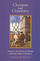 Chymists and chymistry : studies in the history of alchemy and early modern chemistry