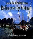 Land of the ascending dragon : rediscovering Vietnam